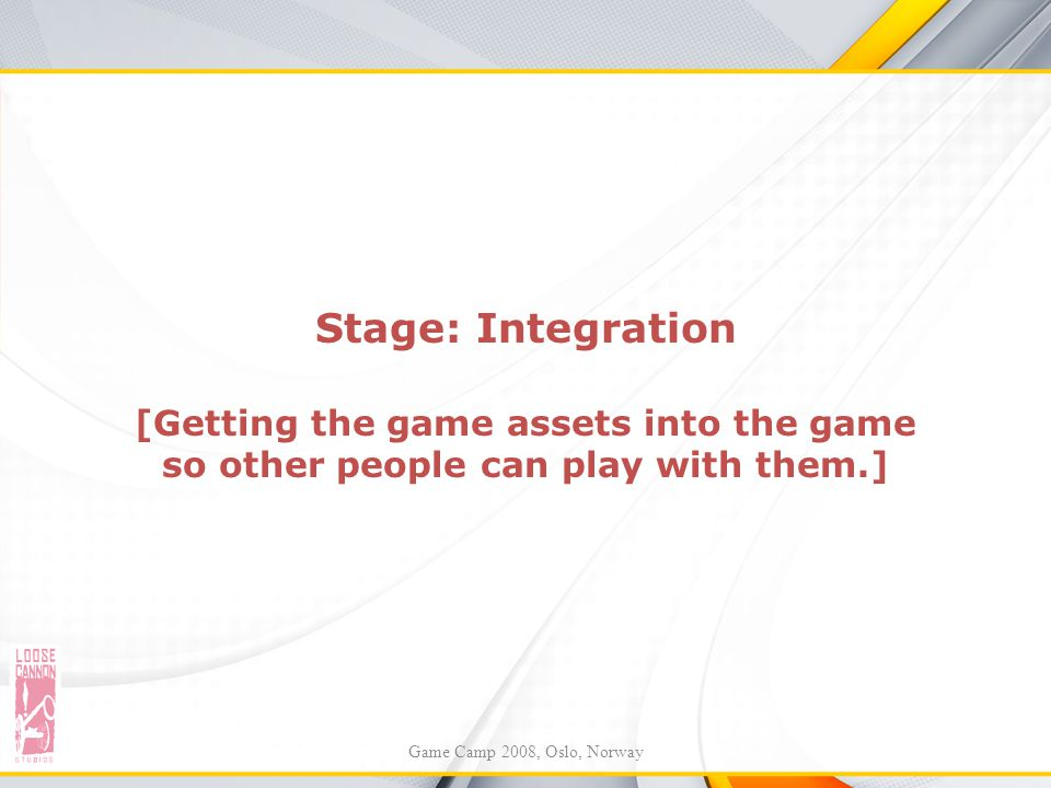 Stage: Integration [Getting the game assets into the game so other people can play with them.]